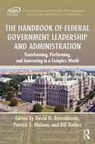 The Handbook of Federal Government Leadership and Administration ebook by David H. Rosenbloom,Patrick S. Malone,Bill Valdez