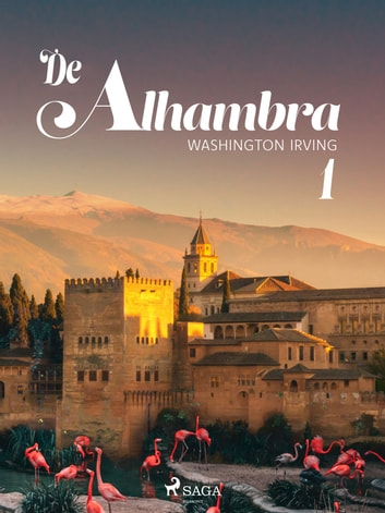 De Alhambra, of nieuwe schetsen en portretten. Eerste deel. ebook by Washington Irving