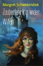 Zauberlehrling wider Willen - Eorin #1 eBook by Margret Schwekendiek