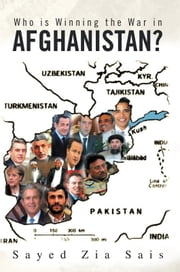 Who is Winning the War in Afghanistan? ebook by Sayed Zia Sais