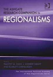 The Ashgate Research Companion to Regionalisms ebook by Dr J Andrew Grant,Dr Scarlett Cornelissen,Professor Timothy M Shaw