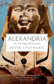 Alexandria - The Last Nights of Cleopatra ebook by Peter Stothard