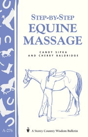 Step-by-Step Equine Massage - (Storey's Country Wisdom Bulletin A-2776 ebook by Cherry Baldridge,Candy Sipka