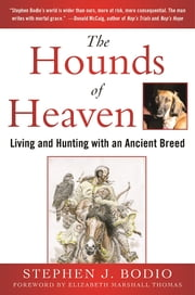 The Hounds of Heaven - Living and Hunting with an Ancient Breed ebook by Stephen Bodio,Elizabeth Marshall Thomas