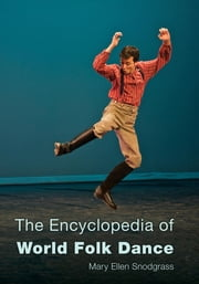 The Encyclopedia of World Folk Dance ebook by Mary Ellen Snodgrass