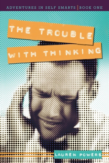 The Trouble with Thinking - Adventures in Self Smarts: Book One ebook by Lauren Powers