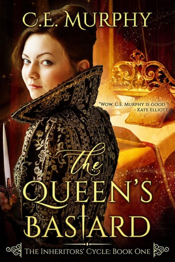 The Queen's Bastard - The Inheritors' Cycle, #1 ebook by C.E. Murphy