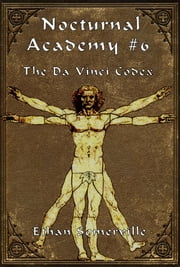 Nocturnal Academy 6: The Da Vinci Codex ebook by Ethan Somerville