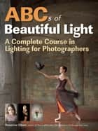 ABCs of Beautiful Light ebook by Rosanne Olson