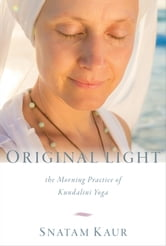 Original Light - The Morning Practice of Kundalini Yoga ebook by Snatam Kaur