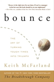 Bounce - The Art of Turning Tough Times into Triumph ebook by Keith McFarland