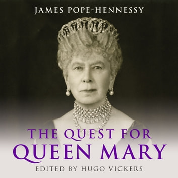 The Quest For Queen Mary Audiobook By James Pope Hennessy