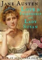 Love and Friendship and Lady Susan ebook by Jane Austen