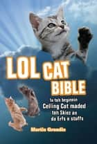 LOLcat Bible - In teh beginnin Ceiling Cat maded teh skiez An da Urfs n stuffs ebook by Martin Grondin