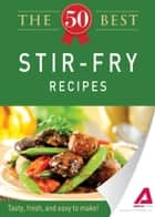 The 50 Best Stir-Fry Recipes ebook by Media Adams