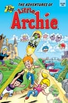 The Adventures of Little Archie Vol.1 ebook by Bob Bolling