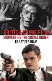 British Crime Film - Subverting the Social Order ebook by B. Forshaw