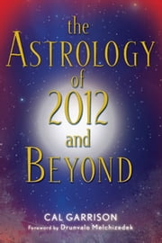 The Astrology of 2012 and Beyond ebook by Drunvalo Melchizedek,Cal Garrison