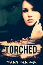 Torched - Iron Serpents Motorcycle Club, #1 ebook by Shay Mara