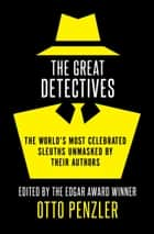 The Great Detectives - The World's Most Celebrated Sleuths Unmasked by Their Authors ebook by Otto Penzler