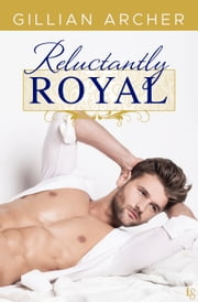 Reluctantly Royal - An HRH Novel ebook by Gillian Archer