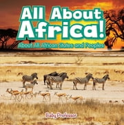 All About Africa! About All African States and Peoples ebook by Baby Professor