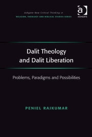 Dalit Theology and Dalit Liberation - Problems, Paradigms and Possibilities ebook by Revd Dr Peniel Rajkumar,Revd Jeff Astley,Professor James A Beckford,Mr Richard Brummer,Professor Vincent Brümmer,Professor Paul S Fiddes,Professor T J Gorringe,Mr Stanley J Grenz,Mr Richard Hutch,Dr David Jasper,Ms Judith Lieu,Professor Geoffrey Samuel,Mr Gerhard Sauter,Professor Adrian Thatcher,Canon Anthony C Thiselton,Mr Terrance Tilley,Mr Alan Torrance,Mr Miroslav Volf,Mr Raymond Brady Williams