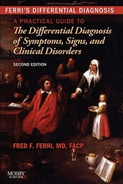 Ferri's Differential Diagnosis - A Practical Guide to the Differential Diagnosis of Symptoms, Signs, and Clinical Disorders ebook by Fred F. Ferri