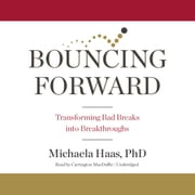 Bouncing Forward - Transforming Bad Breaks into Breakthroughs オーディオブック by Michaela Haas, PhD