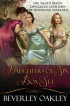 Daughters of Sin Box Set: Her Gilded Prison, Dangerous Gentlemen, The Mysterious Governess ebook by Beverley Oakley