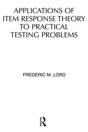 Applications of Item Response Theory To Practical Testing Problems ebook by F. M. Lord