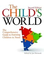 The Child's World ebook by Jan Horwath,Jo Aldridge,Arnon Bentovim,James Bickley,Helen Bradshaw,Robbie Gilligan,Owen Gill,Danya Glaser,Rosemary Gordon,Sally Holland,Norma Howes,David Howe,Enid Hendry,Di Hart,Ruth Marchant,David P.H. Jones,Gordon Jack,Tony Morrison,Bobby Print,Melanie Phillips,Mary Weeks,Harriet Ward,Nicky Stanley,Wendy Rose,Peter Sidebotham,Marcus Erooga,Hedy Cleaver,Ratna Dutt,Chris Dearden