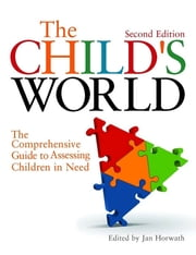The Child's World - The Comprehensive Guide to Assessing Children in Need Second Edition ebook by Jan Horwath,Jo Aldridge,Arnon Bentovim,James Bickley,Helen Bradshaw,Robbie Gilligan,Owen Gill,Danya Glaser,Rosemary Gordon,Sally Holland,Norma Howes,David Howe,Enid Hendry,Di Hart,Ruth Marchant,David P.H. Jones,Gordon Jack,Tony Morrison,Bobby Print,Melanie Phillips,Mary Weeks,Harriet Ward,Nicky Stanley,Wendy Rose,Peter Sidebotham,Marcus Erooga,Hedy Cleaver,Ratna Dutt,Chris Dearden