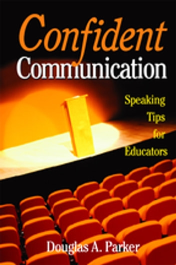 Confident Communication - Speaking Tips for Educators ebook by Mr. Douglas A. Parker