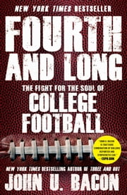 Fourth and Long - The Fight for the Soul of College Football ebook by John U. Bacon