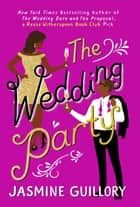 The Wedding Party - An irresistible summer sizzler you won't be able to put down! eBook by Jasmine Guillory