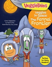 Veggies in Space: The Fennel Frontier ebook by Big Idea Entertainment, LLC, Cory Jones,...