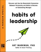 Habits of Leadership - Discover and Use the Remarkable Connection Between Personality and Habits to Become an Outstanding Manager ebook by Art Markman, PhD