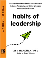 Habits of Leadership - Discover and Use the Remarkable Connection Between Personality and Habits to Bec ome an Outstanding Manager ebook by Art Markman, PhD