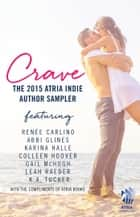 Crave - The 2015 Atria Indie Author Sampler ebook by Abbi Glines, Colleen Hoover, Gail McHugh,...