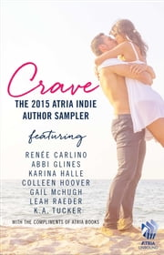 Crave - The 2015 Atria Indie Author Sampler ebook by Abbi Glines,Colleen Hoover,Renee Carlino,Gail McHugh,Leah Raeder,Karina Halle,K.A. Tucker
