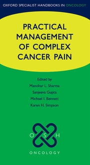 Practical Management of Complex Cancer Pain ebook by Manohar Sharma,Karen Simpson,Michael Bennett,Sanjeeva Gupta