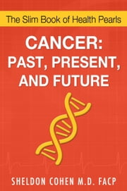 Cancer: Past, Present, and Future ebook by Sheldon Cohen M.D. FACP