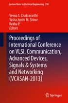 Proceedings of International Conference on VLSI, Communication, Advanced Devices, Signals & Systems and Networking (VCASAN-2013) ebook by Veena S. Chakravarthi, Yasha Jyothi M. Shirur, Rekha P.