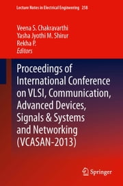 Proceedings of International Conference on VLSI, Communication, Advanced Devices, Signals & Systems and Networking (VCASAN-2013) ebook by Veena S. Chakravarthi,Yasha Jyothi M. Shirur,Rekha Prasad