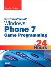 Sams Teach Yourself Windows Phone 7 Game Programming in 24 Hours ebook by Jonathan Harbour