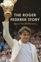 The Roger Federer Story ebook by Rene Stauffer