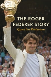 The Roger Federer Story - Quest for Perfection ebook by Rene Stauffer