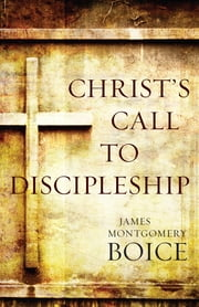 Christ's Call to Discipleship ebook by James Montgomery Boice