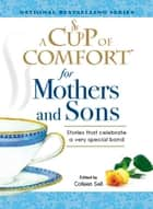 A Cup of Comfort for Mothers and Sons ebook by Colleen Sell